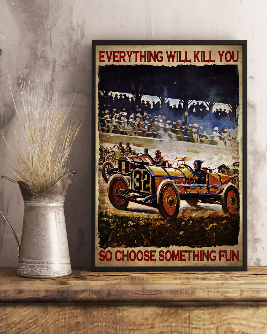 Present Everything Will Kill You So Choose Something Fun Racing Poster