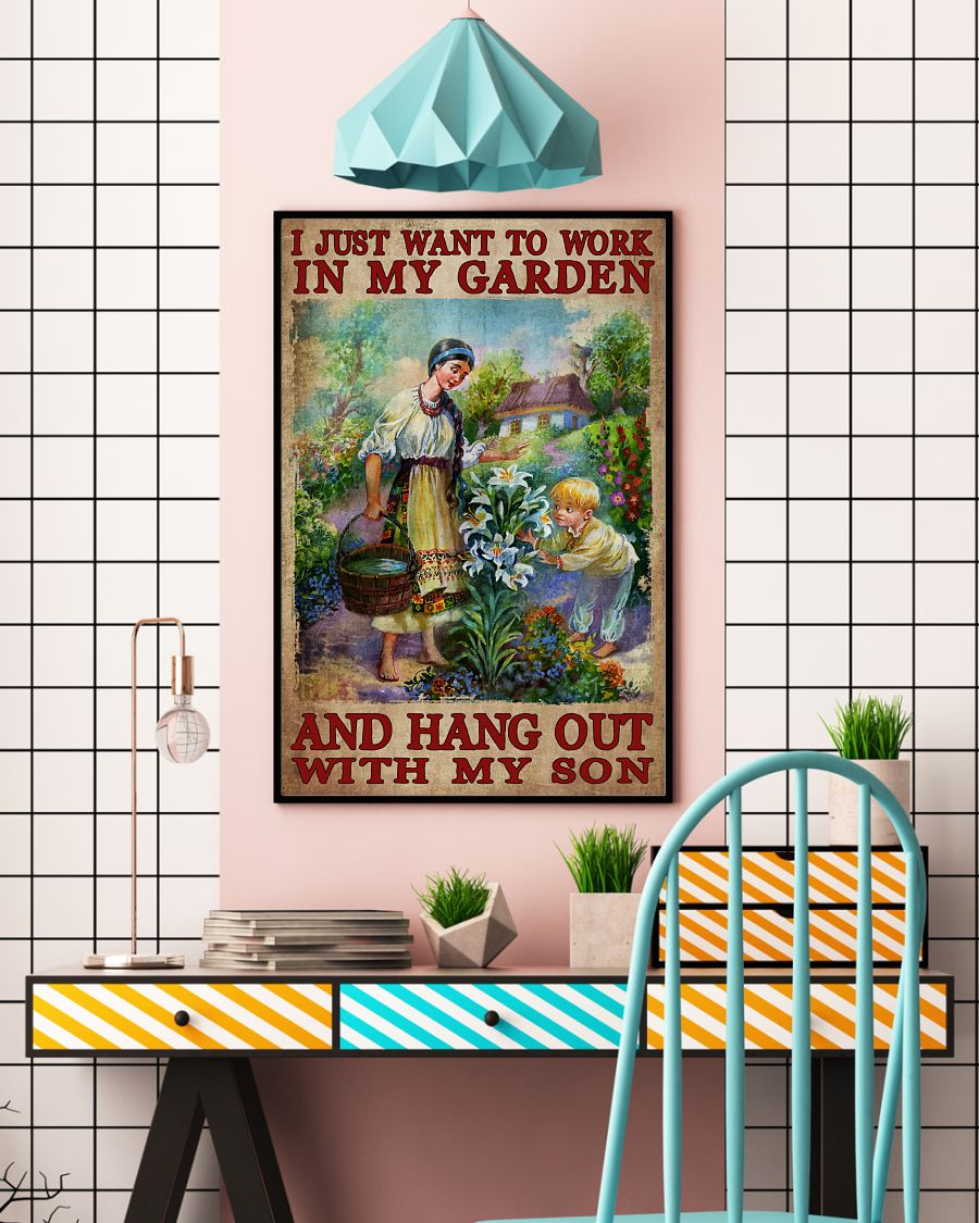 I Just Want To Work In My Garden And Hang Out With My Son Poster c