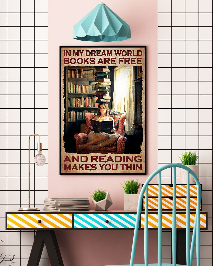 In My Dream World Books Are Free And Reading Makes You Thin Poster c