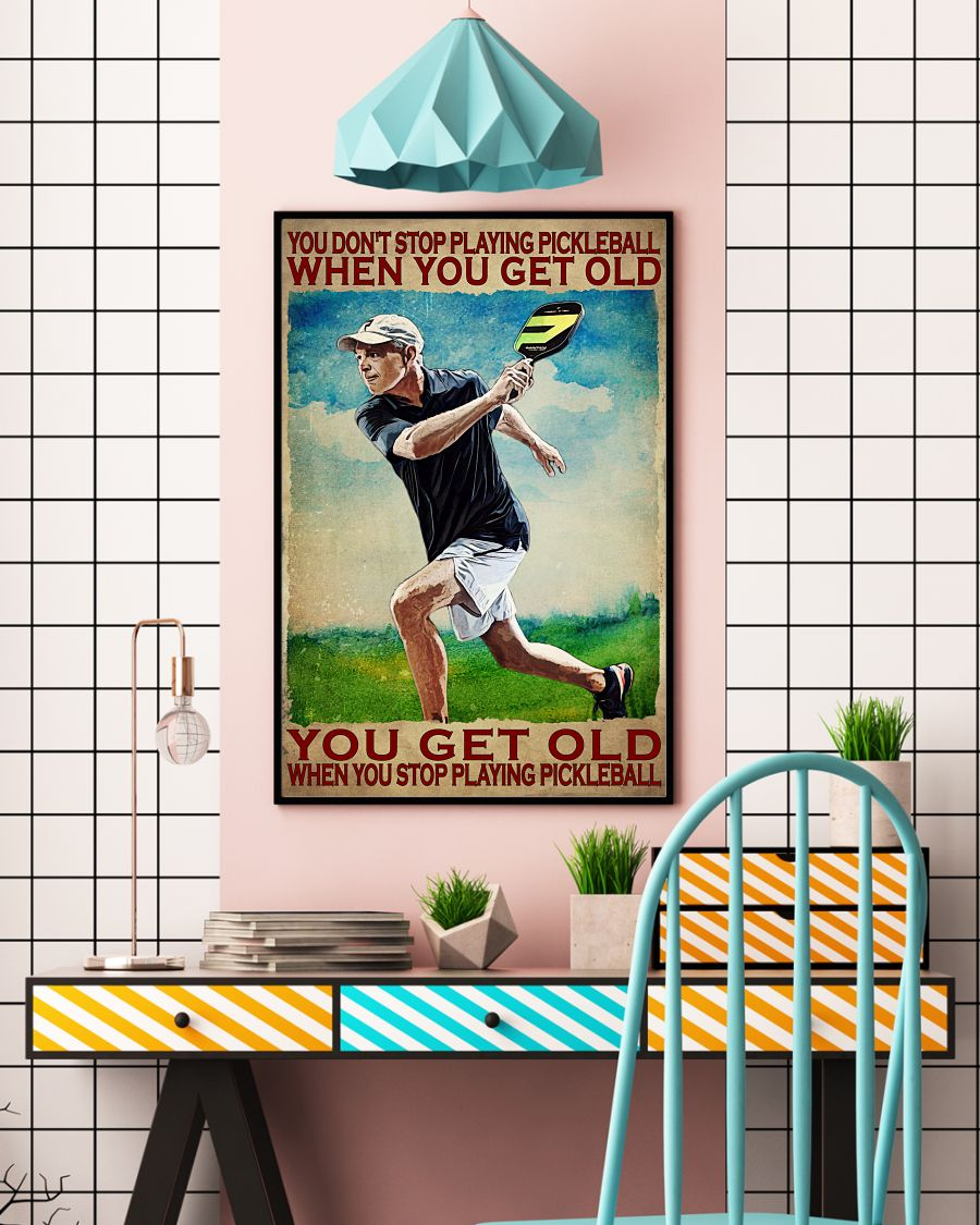 You Get Old When You Stop Playing Pickleball Poster c