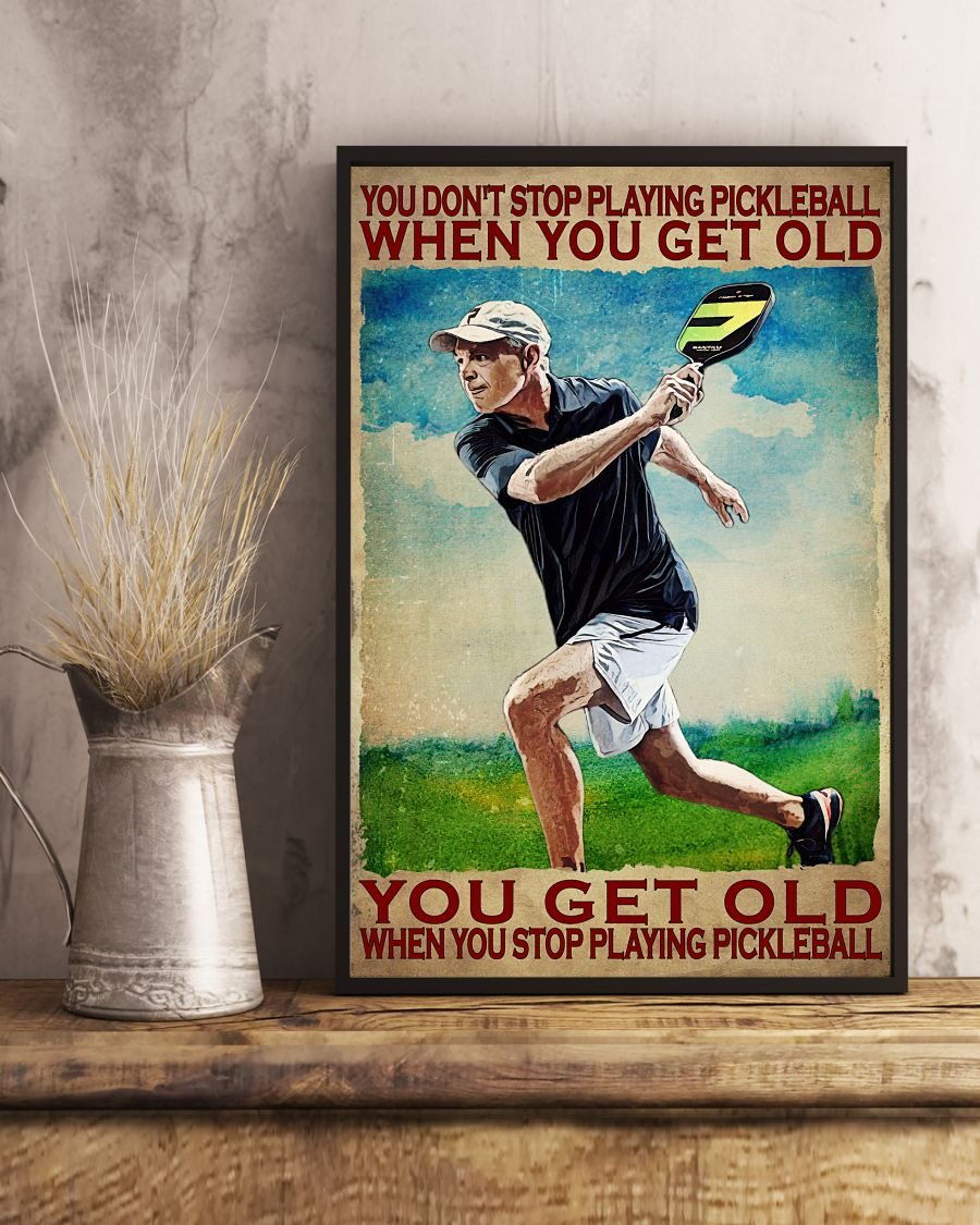 You Get Old When You Stop Playing Pickleball Poster x