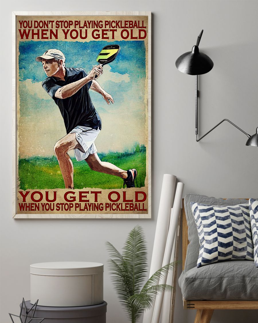 You Get Old When You Stop Playing Pickleball Poster z
