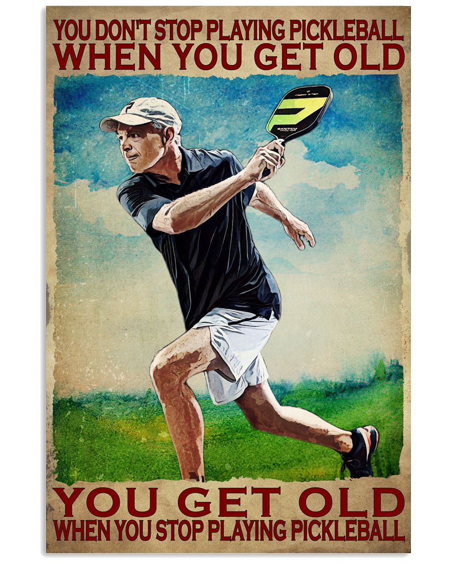 You Get Old When You Stop Playing Pickleball Poster