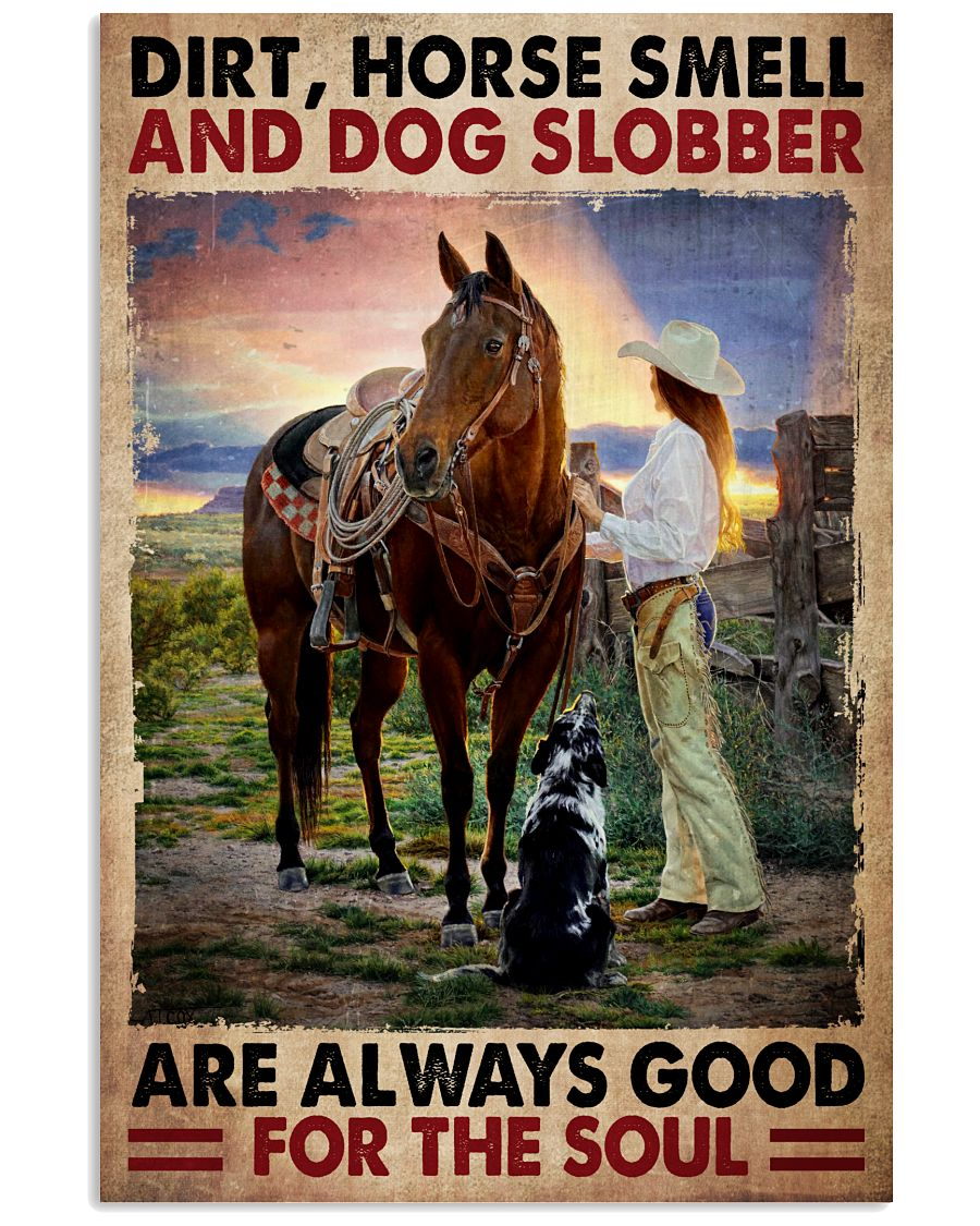 Limited Edition Dirt Horse Smell And Dog Slobber Are Always Good For The Soul Poster