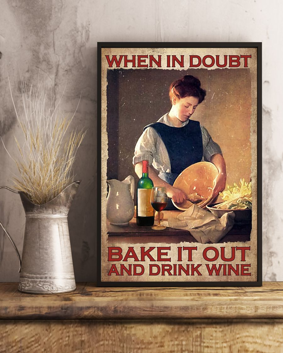 Great artwork! When In Doubt Bake It Out And Drink Wine Poster
